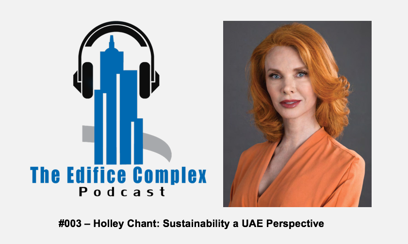 Edifice Complex Podcast #003 Holley Chant – Sustainability A UAE Perspective