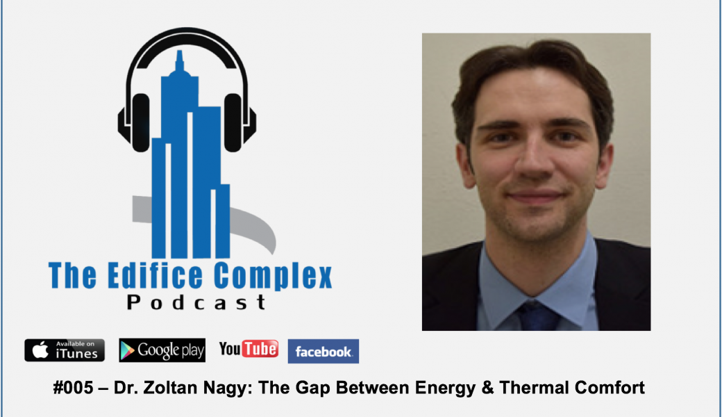 Edifice Complex Podcast #005 Dr. Zoltan Nagy – The Gap Between Energy & Thermal Comfort
