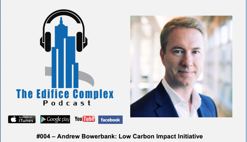 Edifice Complex Podcast #004 Andrew Bowerbank – Low Carbon Impact Initiative