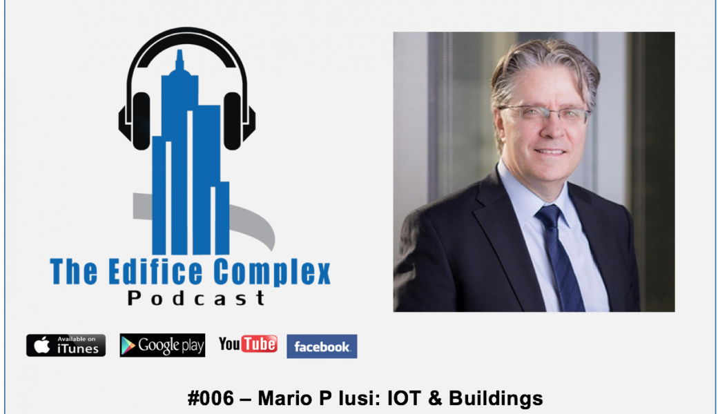 Edifice Complex Podcast #006 – Mario P Iusi – IOT & Buildings