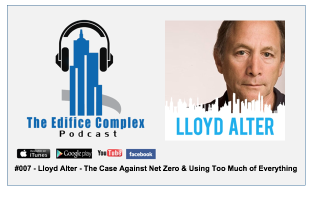 Edifice Complex Podcast –  #007 Lloyd Alter – The Case Against Net Zero