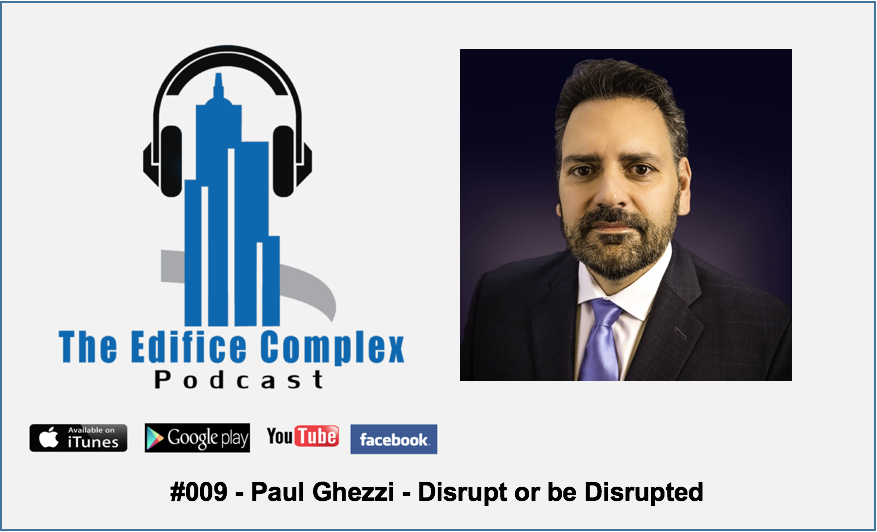 Edifice Complex Podcast –  #009 – Paul Ghezzi – Disrupt Or Be Disrupted