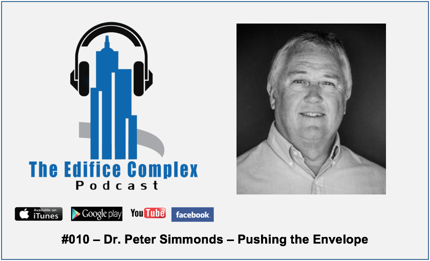 Edifice Complex Podcast –  #010 – Dr. Peter Simmonds – Pushing The Envelope