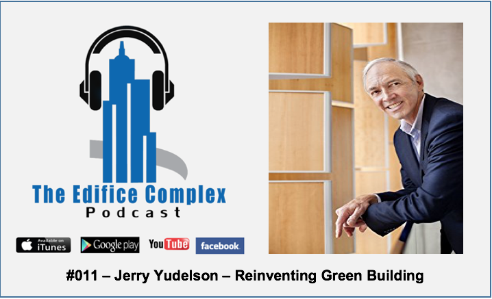 Edifice Complex Podcast – #011 – Jerry Yudelson – Reinventing Green Building