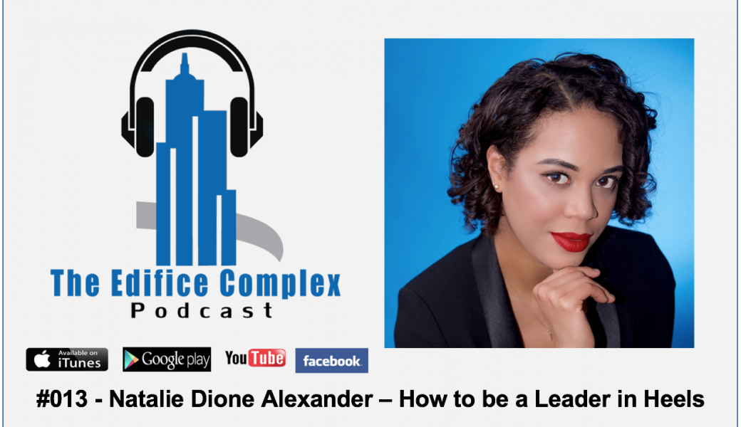 Edifice Complex Podcast –  #13 – Natalie Dione Alexander – How To Be A Leader In Heels