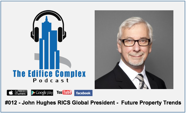 Edifice Complex Podcast – #012 – John Hughes RICS Global President –  Future Property Trends