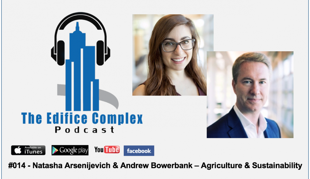 Edifice Complex Podcast –  #014 – Natasha Arsenijevich & Andrew Bowerbank – Agriculture & Sustainability