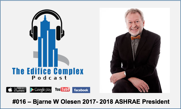 Edifice Complex Podcast –  #016 – Bjarne W Olesen 2017-2018 ASHRAE President