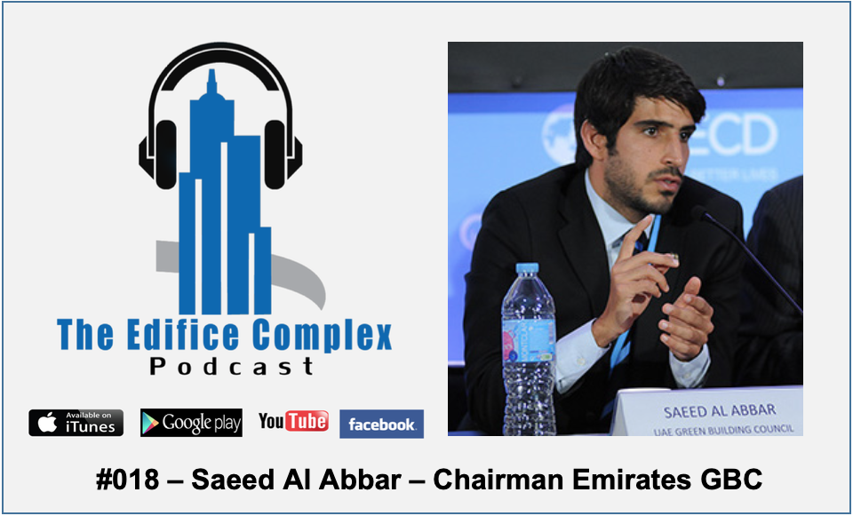 Edifice Complex Podcast –  #018 – Saeed Al Abbar Chairman Emirates GBC