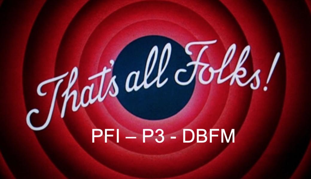 R.I.P.  PFI – P3 – DBFM