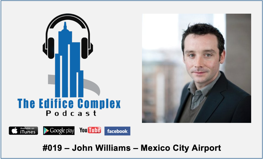 Edifice Complex Podcast –  #019 – John Williams Mexico City Airport