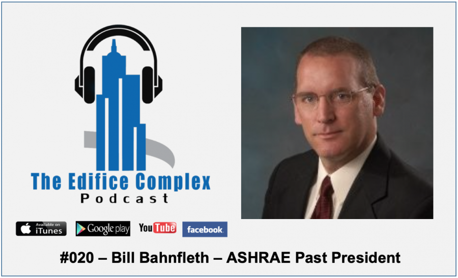 Edifice Complex Podcast –  #020 Bill Bahnfleth ASHRAE Past President