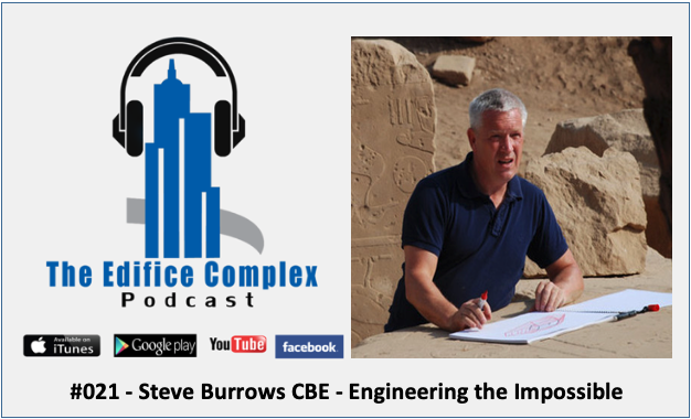 Edifice Complex Podcast #021 – Steve Burrows CBE – Engineering The Impossible