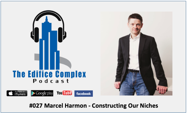 Edifice Complex Podcast  #027 Marcel Harmon – Constructing Our Niches
