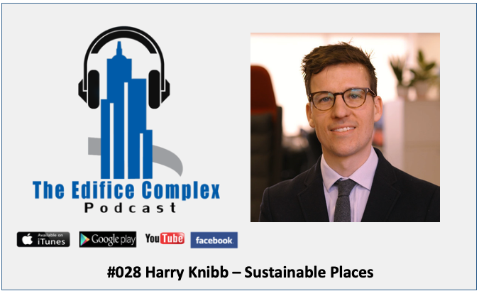 Edifice Complex Podcast #028 Harry Knibb – Sustainable Places