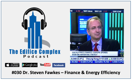 Edifice Complex Podcast  #030 Dr. Steven Fawkes – Finance & Energy Efficiency