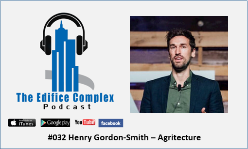 Edifice Complex Podcast  #032 Henry Gordon-Smith – Agritecture