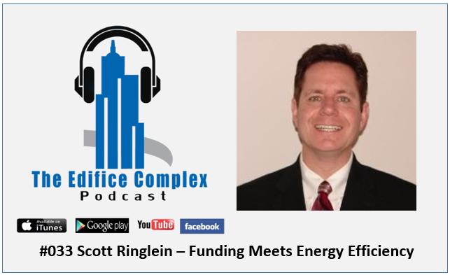 Edifice Complex Podcast  #033 Scott Ringlein – Funding Meets Energy Efficiency