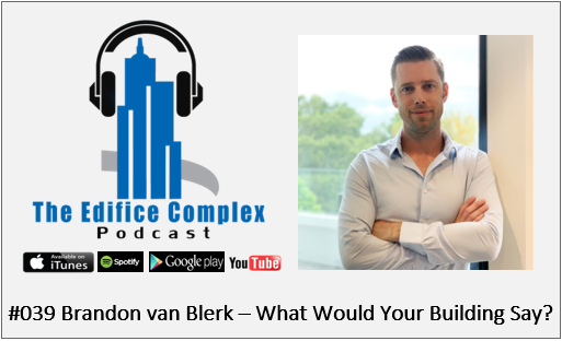 Edifice Complex Podcast  #039 – Brandon Van Blerk – What Would Your Building Say?