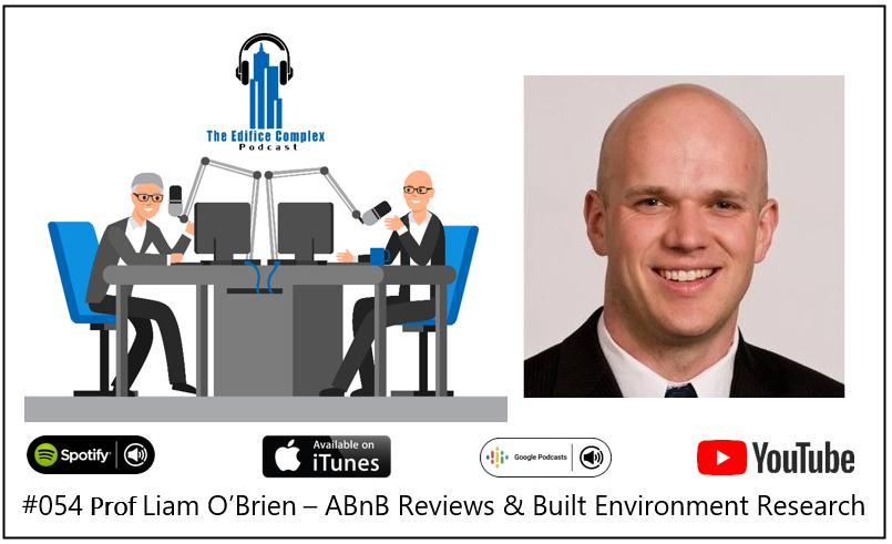 #054 Prof Liam O'Brien – ABnB Reviews & Built Environment Research – Edifice Complex Podcast