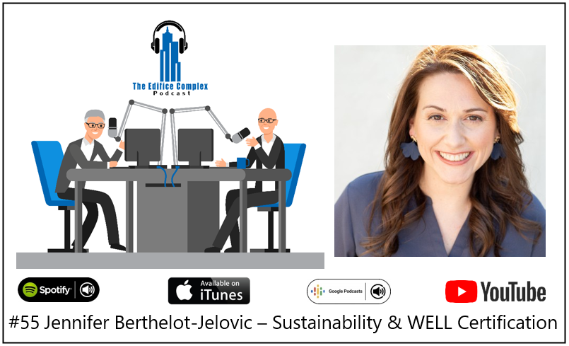 #055 Jennifer Berthelot-Jelovic – Sustainability & WELL Certification – Edifice Complex Podcast
