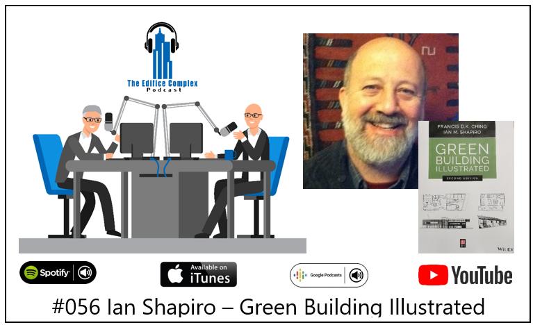 #056 Ian Shapiro – Green Building Illustrated – Edifice Complex Podcast